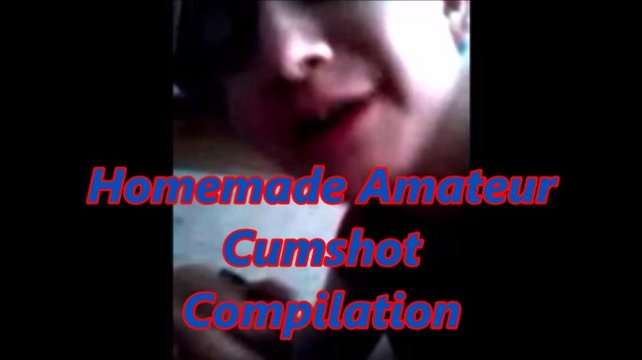 Homemade amateur cumshot videos